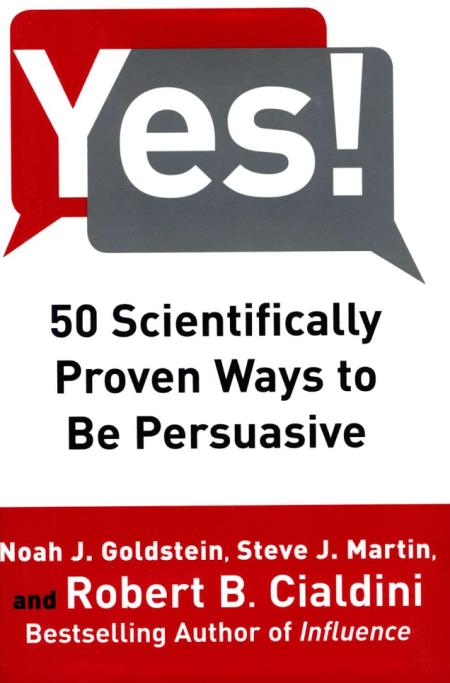 Chapter-by-Chapter Takeaways of Yes! 50 Scientifically Proven Ways to Be Persuasive